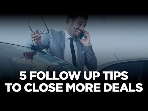 5 Follow Up Tips to Close More Deals - 10X Automotive Weekly